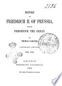 History of Friedrich 2  of Prussia  Called Frederick the Great by Thomas Carlyle
