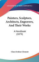 Painters  Sculptors  Architects  Engravers  and Their Works