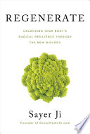 """Regenerate: Unlocking Your Body's Radical Resilience through the New Biology"" by Sayer Ji"