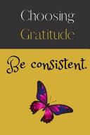 Gratitude Journal   Choosing Gratitude Be Consistent  Book