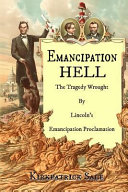 Emancipation Hell: The Tragedy Wrought by Lincoln?s ...