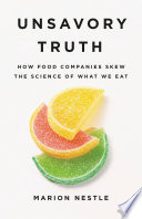 """Unsavory Truth: How Food Companies Skew the Science of What We Eat"" by Marion Nestle"