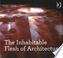 The Inhabitable Flesh Of Architecture Book PDF