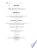 History of the House and Clan of Mackay, containing ... besides accounts of many other Scottish Families, a variety of historical notices, ... more particularly of those relating to the Northern Division of Scotland. ... With a genealogical table of the Clan