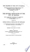 The Charter of the City of Manila  with which are Printed Such Further Portions of the Administrative Code and Other Laws as Mention and Directly Concern the Government of the City  and the Revised Ordinances     Together with Certain Special Ordinances     All Annotated with Decisions of the Supreme Court of the United States and of the Philippines Book