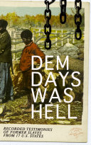 Dem Days Was Hell   Recorded Testimonies of Former Slaves from 17 U S  States