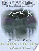Eve of All Hallows: A Tale of the Supernatural: Book Two The Power of the Christ