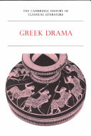 The Cambridge History of Classical Literature  Volume 1  Greek Literature  Part 2  Greek Drama