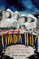 It's the Cowboy Way!: The Amazing True Adventures of Riders ...