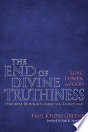 The End of Divine Truthiness  Love  Power  and God Book PDF