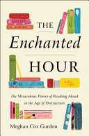 link to The enchanted hour : the miraculous power of reading aloud in the age of distraction in the TCC library catalog