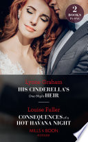 His Cinderella's One-Night Heir / Consequences Of A Hot Havana Night: His Cinderella's One-Night Heir / Consequences of a Hot Havana Night (Mills & Boon Modern)