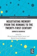 Negotiating Memory from the Romans to the Twenty First Century