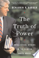 The Truth of Power  Intellectual Affairs in the Clinton White House