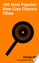 """Focus On: 100 Most Popular New Line Cinema Films"" by Wikipedia contributors"