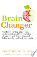 """Brain Changer: The Good Mental Health Diet"" by Felice Jacka"