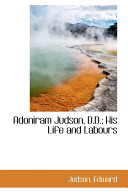 Adoniram Judson  D D   His Life and Labours