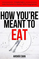 How You re Meant to Eat