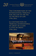 The Contribution of the International Tribunal for the Law of the Sea to the Rule of Law  1996 2016 La contribution du Tribunal international du droit de la mer    l     tat de droit  1996 2016