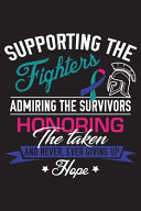 Supporting The Fighters Admiring The Survivors Honoring The Taken and Never Ever Giving Up Hope Book