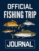 Official Fishing Trip Journal