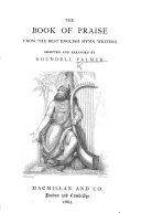 The Book of Praise from the Best English Hymn Writers  Selected and Arranged by Roundell Palmer   Third Thousand