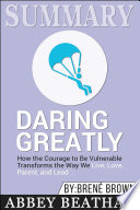 Summary Of Daring Greatly How The Courage To Be Vulnerable Transforms The Way We Live Love Parent And Lead By Brene Brown