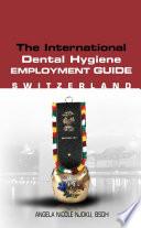 The International Dental Hygiene Employment Guide Switzerland
