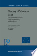 Mercury     Cadmium     Lead Handbook for Sustainable Heavy Metals Policy and Regulation