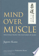 """Mind Over Muscle: Writings from the Founder of Judo"" by 嘉納治五郎, Naoki Murata, Yukimitsu Kano"