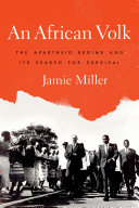 An African Volk: The Apartheid Regime and Its Search for Survival