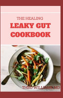 The Healing Leaky Gut Cookbook Book