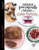 Gâteaux gourmands et faciles avec cake factory Pdf/ePub eBook
