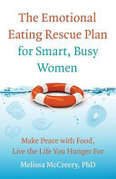 The Emotional Eating Rescue Plan for Smart, Busy Women