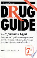 """The Australian Drug Guide: Every Person's Guide to Prescription and Over-the-counter Medicines, Street Drugs, Vaccines, Vitamins and Minerals..."" by Jonathan Upfal"