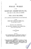 The Whole Works of the Right Rev  Jeremy Taylor      Unum necessarium  Deus justificatus  Letters to Warner and Jeanes  Golden grove  and Festival hymns Book