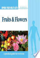 Improve Your Health With Fruits and Flowers