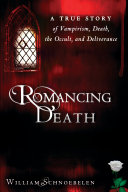 Romancing Death: A True Story of Vampirism, Death, the ...