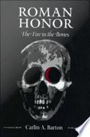 """Roman Honor: The Fire in the Bones"" by Carlin A. Barton"