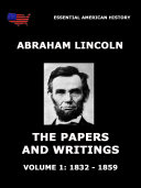 The Papers And Writings Of Abraham Lincoln  Volume 1 1832   1859