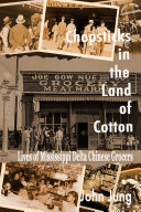 Pdf Chopsticks in the Land of Cotton: Lives of Mississippi Delta Chinese Grocers