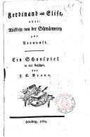 Ferdinand und Elise, oder: Rückkehr von der Schwärmerey zur Vernunft. Ein Schauspiel in vier Aufzügen, von F. C. Braun