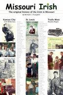 Missouri Irish: The Original History of the Irish in Missouri