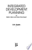Integrated Development Planning at District, Block, and Gram Panchayat