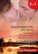 Blackmailed Into His Arms  Blackmailed into Bed   The Billionaire s Blackmail Bargain   Blackmailed For Her Baby  Mills   Boon By Request