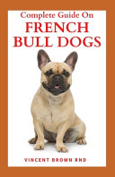 Complete Guide on French Bulldogs
