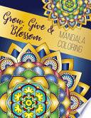 Grow, Give and Blossom - Mandala Coloring Book