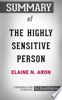 Summary of The Highly Sensitive Person: How to Thrive When ...