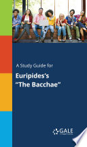 A Study Guide for Euripides s  The Bacchae  Book PDF