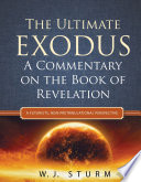 The Ultimate Exodus A Commentary On The Book Of Revelation A Futurists Non Pretribulational Perspective